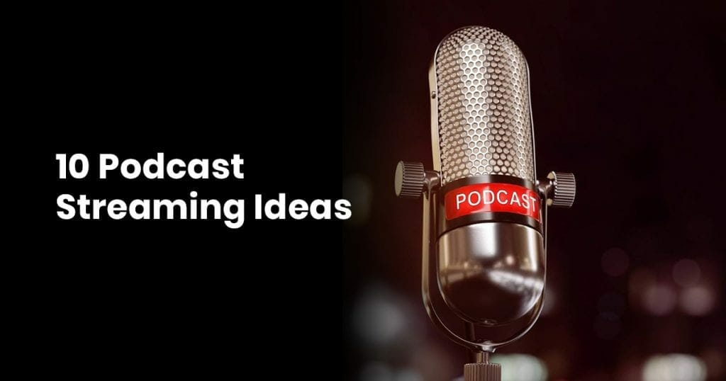 10 Podcast Streaming Ideas