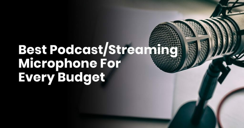 Best Podcast - Streaming Microphone For Every Budget