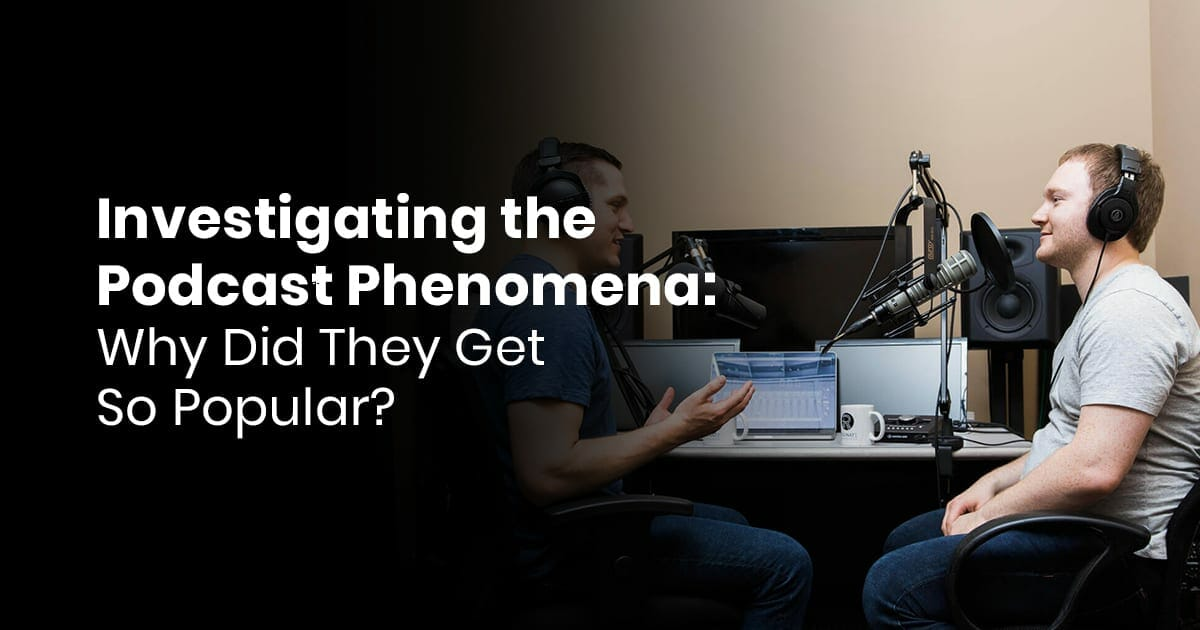 Investigating The Podcast Phenomena: Why Did They Get So Popular?