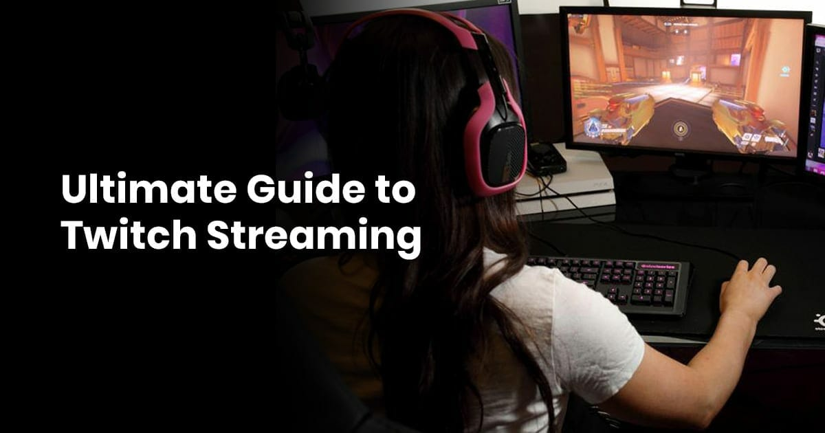 Ultimate Guide To Twitch Streaming