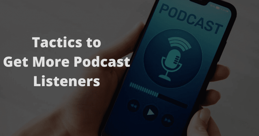 Tactics To Get More Podcast Listeners